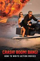 Crash! Boom! Bang! How to Write Action Movies by Michael Lucker