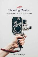 Shooting Better Movies The Student Filmmakers Guide by Paul Dudbridge