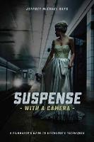 Suspense with a Camera A Filmmaker's Guide to Hitchcock's Techniques by Jeffrey Michael Bays