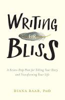 Writing for Bliss A Seven-Step Plan for Telling Your Story and Transforming Your Life by Diana Raab