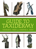 Guide to Taxidermy by Charles K. Reed, Chester A. Reed