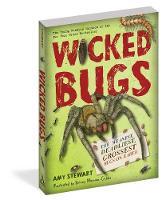 Wicked Bugs The Meanest, Deadliest, Grossest Bugs on Earth by Amy Stewart