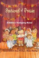 Festival of Praise- A Children's Thanksgiving Musical by Janene Dubbeld, Dixie Phillips, Sharon Phillips