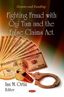 Fighting Fraud with Qui Tam & the False Claims Act by Ian M. Ortiz