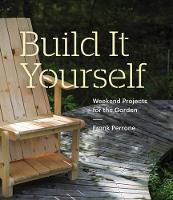 Build it Yourself Weekend Projects for the Garden by Frank Perrone