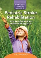 Pediatric Stroke Rehabilitation An Interprofessional and Collaborative Approach by Heather Atkinson, Kim Nixon-Cave, Sabrina Smith