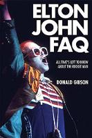 Elton John FAQ All That's Left to Know About the Rocket Man by Donald Gibson