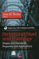 Structural Steel & Castings Shapes & Standards, Properties & Applications by Lena M. Becker