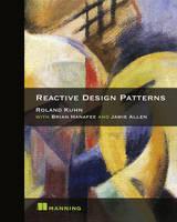 Reactive Design Patterns by Jamie Allen, Roland Kuhn