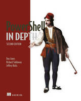 PowerShell in Depth by Don Jones, Jeffrey T. Hicks, Richard Siddaway