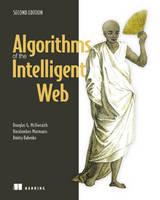 Algorithms of the Intelligent Web by Douglas G. McIlwraith, Haralambos Marmanis, Dmitry Babenko
