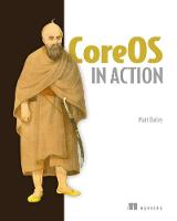 CoreOS in Action Running Applications on Container Linux by Matt Bailey