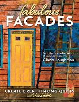 Fabulous Facades Create Breathtaking Quilts with Fused Fabric by Gloria Loughman