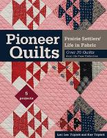 Pioneer Quilts Prairie Settlers' Life in Fabric - Over 30 Quilts from the Poos Collection by Lori Lee Triplett, Kay Triplett