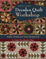 Dresden Quilt Workshop Tips, Tools & Techniques by Susan R. Marth