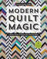 Modern Quilt Magic 5 Parlor Tricks to Expand Your Piecing Skills by Victoria Findlay Wolfe