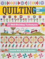 Quilting Row by Row 27 Skill-Building Techniques by Jeanette White