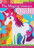 Magical Unicorn Quilt Applique a Playful Project, 5 Sizes from Wallhanging to Queen Bed by Becky Goldsmith
