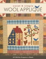 Sweet & Simple Wool Applique 19 Folk Art Projects to Stitch by