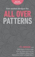 Free-Motion Designs for All Over Patterns 75+ Designs from Natalia Bonner, Christina Cameli, Jenny Carr Kinney, Laura Lee Fritz, Cheryl Malkowski, Bethany Pease, Sheila Sinclair Snyder and Angela Walt by