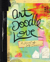 Art Doodle Love A Journal of Self-Discovery by Dawn DeVries Sokol