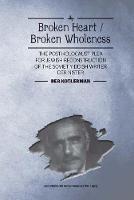 Broken Heart / Broken Wholeness The Post-Holocaust Plea for Jewish Reconstruction of the Soviet Yiddish Writer Der Nister by Ber Kotlerman, Zvi Gitelman