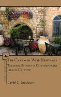 The Charm of Wise Hesitancy Talmudic Stories in Contemporary Israeli Culture by David C. Jacobson