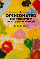 Opinionated The World View of a Jewish Woman by Sara Reguer