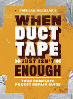 When Duct Tape Just isn't Enough Your Complete Pocket Repair Guide by Popular Mechanics Workshop  Magazine