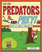 Explore Predators and Prey! With 25 Great Projects by Cindy Blobaum