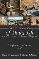 Dictionary of Daily Life in Biblical and Post-Biblical Antiquity A-Z by Edwin M. Yamauchi, Marvin R. Wilson