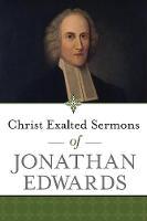 Christ Exalted Sermons of Jonathan Edwards by Jonathan Edwards