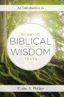An Introduction to Reading Biblical Wisdom Texts by Elaine A. Phillips