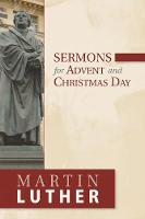 Sermons for Advent and Christmas Day by Martin Luther