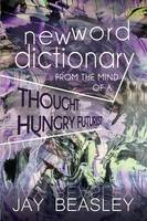 New Word Dictionary from the Mind of a Thought Hungry Futurist by Jay Beasley