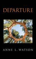 Departure by Anne L Watson