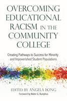 Overcoming Educational Racism in the Community College Creating Pathways to Success for Minority and Improvised Student Populations by Angela Long, Walter G. Bumphus
