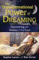 The Transformational Power of Dreaming Discovering the Wishes of the Soul by Stephen Larsen, Tom Verner
