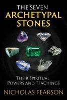 The Seven Archetypal Stones Their Spiritual Powers and Teachings by Nicholas Pearson