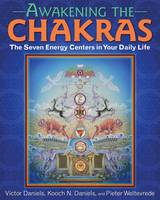Awakening the Chakras The Seven Energy Centers in Your Daily Life by Victor Daniels, Kooch N. Daniels, Pieter Weltevrede