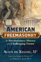 American Freemasonry Its Revolutionary History and Challenging Future by Margaret C. Jacob