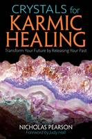 Crystals for Karmic Healing Transform Your Future by Releasing Your Past by Nicholas Pearson, Judy Hall