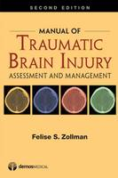 Manual of Traumatic Brain Injury Assessment and Management by Felise S. Zollman