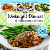 Weeknight Dinners 6 Ingredients or Less by Gooseberry Patch
