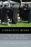 Liberating Minds The Case for College in Prison by Ellen Condliffe Lagemann
