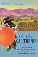 Right Out Of California The 1930s and the Big Business Roots of Modern Conservatism by Kathryn S. Olmsted