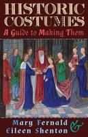 Historic Costumes A Guide to Making Them by Mary Fernald, Eileen Shenton