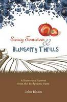 Saucy Tomatoes & Blueberry Thrills A Humorous Harvest from the Biodynamic Farm by John Bloom