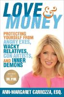 Love & Money Protecting Yourself from Angry Exes, Wacky Relatives, Con Artists, and Inner Demons by Esq. Ann-Margaret Carrozza, Dr. Phil McGraw