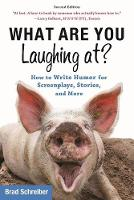 What Are You Laughing At? How to Write Humor for Screenplays, Stories, and More by Brad Schreiber, Chris Vogler